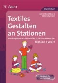 Textiles Gestalten an Stationen 3/4 - Handlungsorientierte Materialien zu den Kernthemen der Klassen 3 und 4.