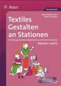 Textiles Gestalten an Stationen - Handlungsorientierte Materialien zu den Kernthemen der Klassen 1 und 2.