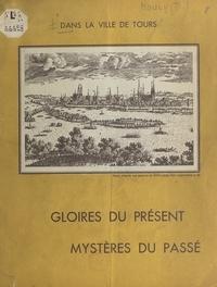 Th. Mouly - Dans la ville de Tours : gloires du présent, mystères du passé.