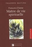 Thaddée Matura - François d'Assise, maître de vie spirituelle - D'après ses écrits.
