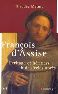 Thaddée Matura - François d'Assise - Héritage et héritiers huit siècles après.
