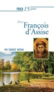 Thaddée Matura - Prier 15 jours  : Prier 15 jours avec François d'Assise - Un livre pratique et accessible.