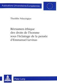 Thaddée Ndayizigiye - Réexamen éthique des droits de l'homme sous l'éclairage de la pensée d'Emmanuel Levinas.