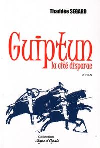 Thaddée Segard - Guiptun, la cité disparue.