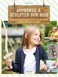 Thade Pecht - Apprends à sculpter sur bois - 21 projets ludiques pour les enfants à réaliser facilement.