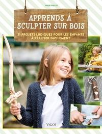 Thade Precht - Apprends à sculpter sur bois - 21 projets ludiques pour les enfants à réaliser facilement.