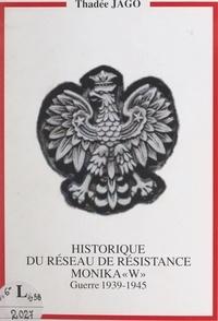 Thadée Jago - Historique du réseau de Résistance Monika W - Guerre 1939-1945.
