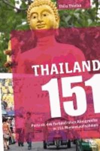 Thailand 151 - Portrait des farbenfrohen Königreichs in 151 Momentaufnahmen.