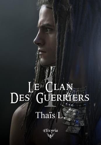 Thaïs L. - Le clan des guerriers Tome 1 : .