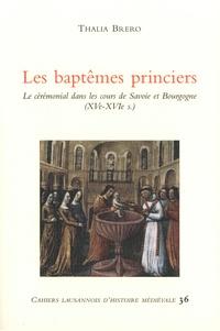 Thalia Brero - Les baptêmes princiers - Le cérémonial dans les cours de Savoie et Bourgogne (XVe-XVIe siècles).
