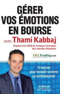Thami Kabbaj - Gérer vos émotions en bourse avec Thami Kabbaj - 13 leçons pour investir comme un professionnel.