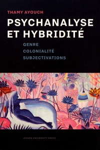 Thamy Ayouch - Psychanalyse et hybridité - Genre, colonialité, subjectivations.