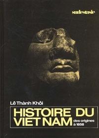 Thânh Khôi Lê - Histoire du Viêt Nam des origines à 1858.