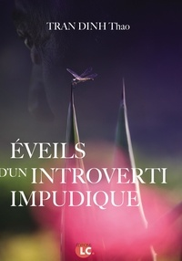 Thao Tran Dinh - Eveils d'un introverti impudique.