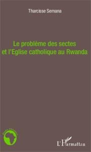 Tharcisse Semana - Le problème des sectes et l'Eglise catholique au Rwanda.