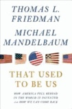 That Used to Be Us - How American Fell Behind in the World We Invented.