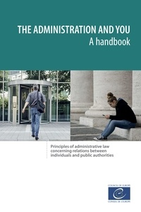 The administration and you – A handbook - Principles of administrative law concerning relations between individuals and public authorities.
