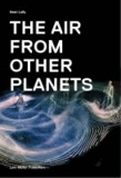 The Air from Other Planets - A Brief History of Architecture to Come.