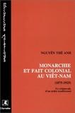 Thê-Anh Nguyen - Monarchie et fait colonial au Viêt-Nam (1975-1925) - Le crépuscule d'un ordre traditionnel.