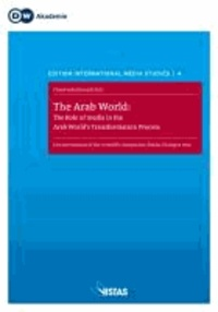 The Arab World: The Role of Media in the Arab World's Transformation Process - Symposium Proceedings - Deutsche Welle Media Dialogue May 2012.