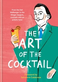 The Art of the Cocktail - From the Dali Wallbanger to the Stinger Sargent, cocktails with an artistic twist.