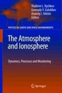 Vladimir Bychkov - The Atmosphere and Ionosphere - Dynamics, Processes and Monitoring.