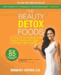 The Beauty Detox Foods: Discover the Top 50 Beauty Foods That Will Transform Your Body and Reveal a More Beautiful You.