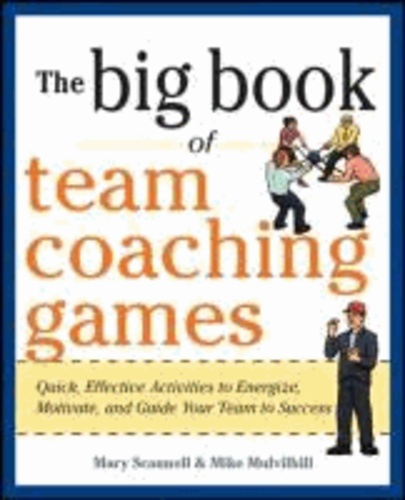 The Big Book of Team Coaching Games: Quick, Effective Activities to Energize, Motivate, and Guide Your Team to Success.