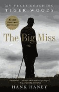 The Big Miss - My Years Coaching Tiger Woods.