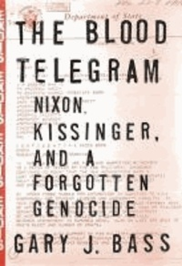 The Blood Telegram - Nixon, Kissinger, and a Forgotten Genocide.