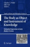 Charles T. Wolfe - The Body as Object and Instrument of Knowledge - Embodied Emipircism in Early Modern Science.