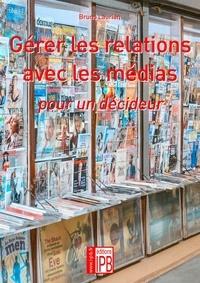 Bruno Laurian - Gérer les relations avec les médias pour un décideur.