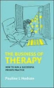 The Business of Therapy - How to Run a Successful Private Practice.