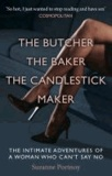 The Butcher, the Baker, the Candlestick Maker - The Intimate Adventures of a Woman Who Can't Say No.