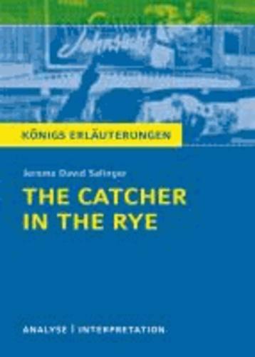 The Catcher in the Rye - Der Fänger im Roggen von Jerome David Salinger. - Textanalyse und Interpretation mit ausführlicher Inhaltsangabe und Abituraufgaben mit Lösungen.