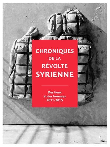 The Creative Memory Website - Chroniques de la révolte syrienne - Des lieux et des hommes 2011-2015.