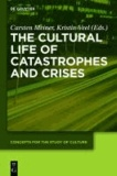 The Cultural Life of Catastrophes and Crises.