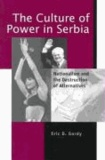 The Culture of Power in Serbia: Nationalism and the Destruction of Alternatives.