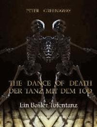 The dance of death/Der Tanz mit dem Tod - Ein Basler Totentanz.