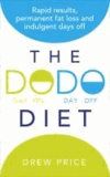 The DODO Diet - Rapid Results, Permanent Fat Loss and Indulgent Days Off.
