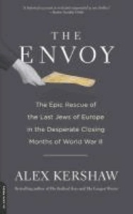 The Envoy - The Epic Rescue of the Last Jews of Europe in the Desperate Closing Months of World War II.