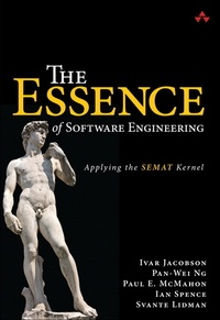 The Essence of Software Engineering - Applying the SEMAT Kernel.