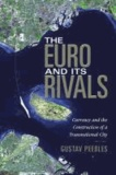The Euro and Its Rivals - Currency and the Construction of a Transnational City.