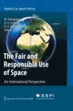The Fair and Responsible Use of Space. An International Perspective.