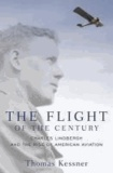 The Flight of the Century Charles Lindbergh and the Rise of American Aviation - Charles Lindbergh and the Rise of American Aviation.