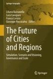 Liliana Bazzanella - The Future of Cities and Regions - Simulation, Scenario and Visioning, Governance and Scale.