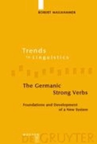 The Germanic Strong Verbs - Foundations and Development of a New System.