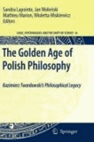 Sandra Lapointe - The Golden Age of Polish Philosophy - Kazimierz Twardowski's Philosophical Legacy.