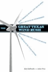 The Great Texas Wind Rush: How George Bush, Ann Richards, and a Bunch of Tinkerers Helped the Oil and Gas State Win the Race to Wind Power.