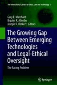 Gary E. Marchant - The Growing Gap Between Emerging Technologies and Legal-Ethical Oversight - The Pacing Problem.